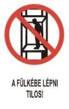 A fülkébe lépni tilos! (TÁBLA)