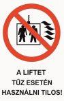 A liftet tűz esetén használni tilos! (TÁBLA)
