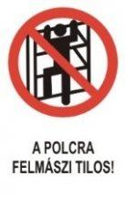 A polcra felmászni tilos! (TÁBLA)