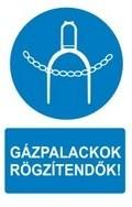 Gázpalackok rögzítendők! (TÁBLA)