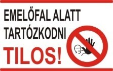Emelőfal alatt tartózkodni tilos! (TÁBLA)