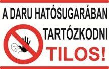 A daru hatósugarában tartózkodni tilos! (TÁBLA)