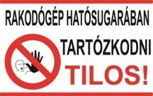 Rakodógép hatósugarában tartózkodni tilos! (TÁBLA)