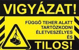 Vigyázat! Függő teher alatt tartózkodni életveszélyes és tilos! (TÁBLA)