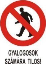 Gyalogosok számára tilos! (TÁBLA)