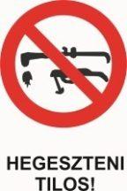 Hegeszteni tilos! (TÁBLA)