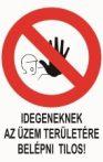 Idegeneknek az üzem területére belépni tilos! (TÁBLA)
