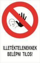 Illetékteleneknek belépni tilos! (TÁBLA)
