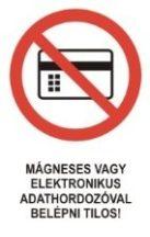 Mágneses vagy elektronikus adathordozóval belépni tilos! (TÁBLA)