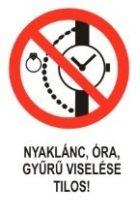 Nyaklánc, óra, gyűrű viselése tilos! (TÁBLA)