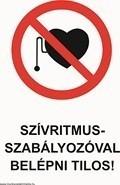 Szívritmus szabályozóval belépni tilos! (TÁBLA)
