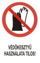 Védőkesztyű használata tilos! (TÁBLA)