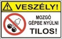 Veszély! Mozgó gépbe nyúlni tilos! (TÁBLA)