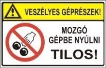 Veszélyes géprészek! Mozgó gépbe nyúlni tilos! (TÁBLA)